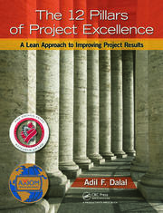 The 12 Pillars of Project Excellence: A Lean Approach to Improving Project Results