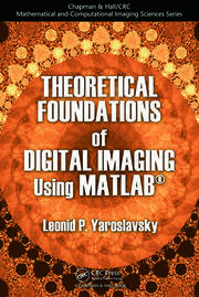 Theoretical Foundations of Digital Imaging Using MATLAB®