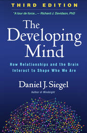 The Developing Mind, Third Edition: How Relationships and the Brain Interact to Shape Who We Are, 3rd Edition