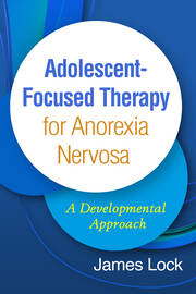 Adolescent-Focused Therapy for Anorexia Nervosa: A Developmental Approach, 1st Edition