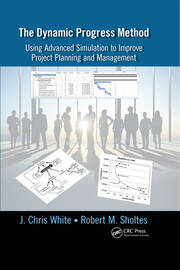 The Dynamic Progress Method: Using Advanced Simulation to Improve Project Planning and Management
