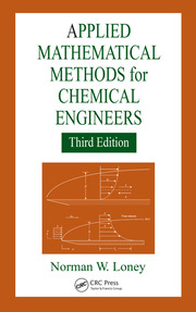 Applied Mathematical Methods for Chemical Engineers, Third Edition