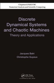 Discrete Dynamical Systems and Chaotic Machines: Theory and Applications