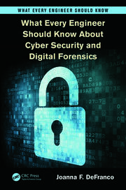 What Every Engineer Should Know About Cyber Security and Digital Forensics