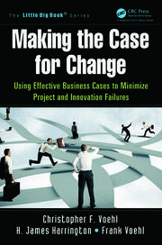 Making the Case for Change: Using Effective Business Cases to Minimize Project and Innovation Failures