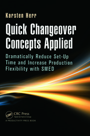 Quick Changeover Concepts Applied: Dramatically Reduce Set-Up Time and Increase Production Flexibility with SMED