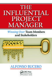 The Influential Project Manager: Winning Over Team Members and Stakeholders