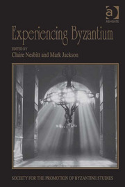 Experiencing Byzantium: Papers from the 44th Spring Symposium of Byzantine Studies, Newcastle and Durham, April 2011