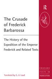 The Crusade of Frederick Barbarossa: The History of the Expedition of the Emperor Frederick and Related Texts