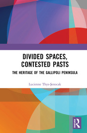 Divided Spaces, Contested Pasts: The Heritage of the Gallipoli Peninsula