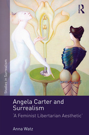 Angela Carter and Surrealism: 'A Feminist Libertarian Aesthetic'