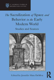 The Sacralization of Space and Behavior in the Early Modern World: Studies and Sources