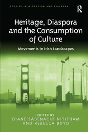 Heritage, Diaspora and the Consumption of Culture: Movements in Irish Landscapes