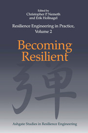 Resilience Engineering in Practice, Volume 2: Becoming Resilient