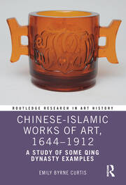 Chinese-Islamic Works of Art, 1644–1912: A Study of Some Qing Dynasty Examples
