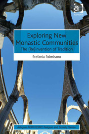 Exploring New Monastic Communities: The (Re)invention of Tradition
