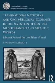 Transnational Networks and Cross-Religious Exchange in the Seventeenth-Century Mediterranean and Atlantic Worlds: Sabbatai Sevi and the Lost Tribes of Israel