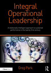 Integral Operational Leadership A Relationally Intelligent Approach To Sustained Performance In The Twenty First