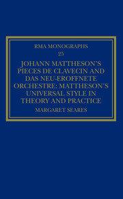 Johann Mattheson's Pièces de clavecin and Das neu-eröffnete Orchestre: Mattheson's Universal Style in Theory and Practice