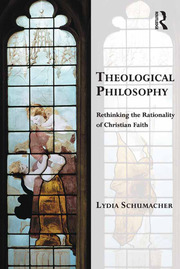 Theological Philosophy: Rethinking the Rationality of Christian Faith