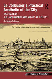 Le Corbusier's Practical Aesthetic of the City: The treatise 'La Construction des villes' of 1910/11