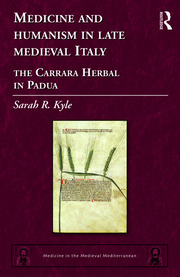 Medicine and Humanism in Late Medieval Italy: The Carrara Herbal in Padua