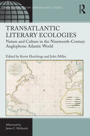 Transatlantic Literary Ecologies: Nature and Culture in the Nineteenth-Century Anglophone Atlantic World