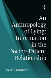 An Anthropology of Lying: Information in the Doctor-Patient Relationship