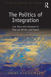 The Politics of Integration: Law, Race and Literature in Post-War Britain and France