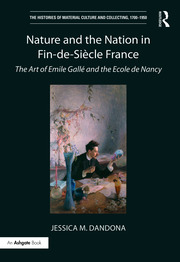 Nature and the Nation in Fin-de-Siècle France: The Art of Emile Gallé and the Ecole de Nancy