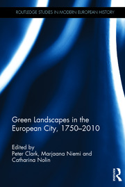 Green Landscapes in the European City, 1750–2010