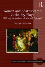 Women and Shakespeare's Cuckoldry Plays: Shifting Narratives of Marital Betrayal