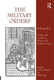 The Military Orders Volume VI (Part 2): Culture and Conflict in Western and Northern Europe