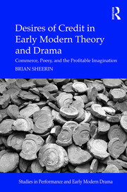 Desires of Credit in Early Modern Theory and Drama: Commerce, Poesy, and the Profitable Imagination