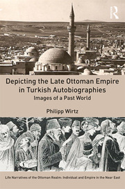 Depicting the Late Ottoman Empire in Turkish Autobiographies: Images of a Past World