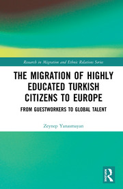The Migration of Highly Educated Turkish Citizens to Europe: From Guestworkers to Global Talent