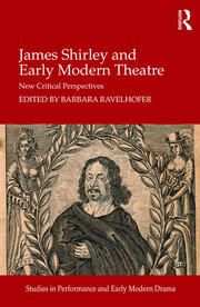 James Shirley and Early Modern Theatre: New Critical Perspectives