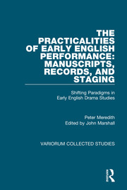 The Practicalities of Early English Performance: Manuscripts, Records, and Staging: Shifting Paradigms in Early English Drama Studies