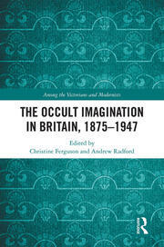 The Occult Imagination in Britain, 1875-1947