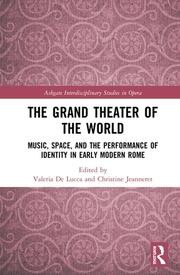 The Grand Theater of the World: Music, Space, and the Performance of Identity in Early Modern Rome