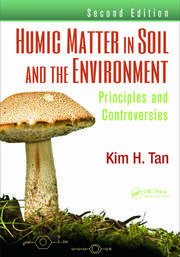 Humic Matter in Soil and the Environment: Principles and Controversies, Second Edition