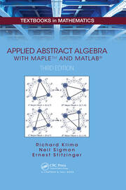 Applied Abstract Algebra with MapleTM and MATLAB®, Third Edition