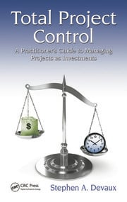 Total Project Control: A Practitioner's Guide to Managing Projects as Investments, Second Edition