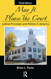 May It Please the Court, Third Edition: Judicial Processes and Politics In America