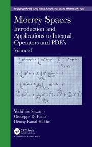 Morrey Spaces: Introduction and Applications to Integral Operators and PDE's, Volume I