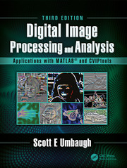 Digital Image Processing and Analysis: Applications with MATLAB® and CVIPtools, Third Edition
