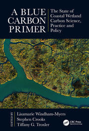 A Blue Carbon Primer: The State of Coastal Wetland Carbon Science, Practice and Policy