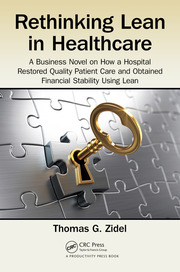 Rethinking Lean in Healthcare: A Business Novel on How a Hospital Restored Quality Patient Care and Obtained Financial Stability Using Lean