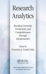 Research Analytics: Boosting University Productivity and Competitiveness through Scientometrics