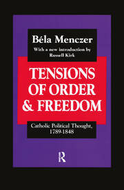 Tensions of Order and Freedom: Catholic Political Thought, 1789-1848